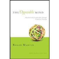 The Opposable Mind : How Successful Leaders Win Through Integrative Thinking