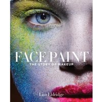 Face Paint : The Story of Make-Up