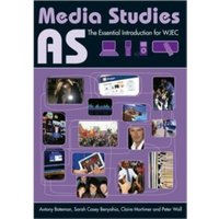 AS Media Studies: The Essential Introduction for WJEC by Sarah Casey Benyahia, Claire Mortimer, Antony Bateman, Peter Wall...