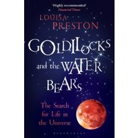 Goldilocks and the Water Bears : The Search for Life in the Universe