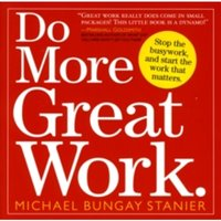 Do More Great Work : Stop the Busywork Start the Work That Matters