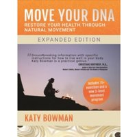 Move Your DNA : Restore Your Health Through Natural Movement