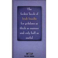The Feckin' Book of Irish Insults for gobdaws as thick as manure and only half as useful