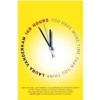 168 Hours : You Have More Time Than You Think