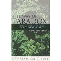The Way of Paradox : Spiritual Life as Taught by Meister Eckhart