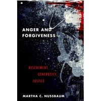 Anger and Forgiveness: Resentment, Generosity, and Justice by Martha C. Nussbaum (Hardback, 2016)