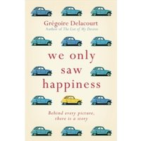 We Only Saw Happiness : From the author of The List of My Desires