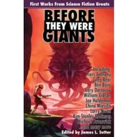 Before They Were Giants: First Works from Science Fiction Greats