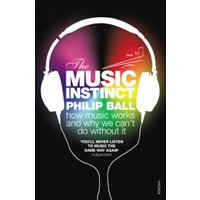 The Music Instinct : How Music Works and Why We Can't Do Without It