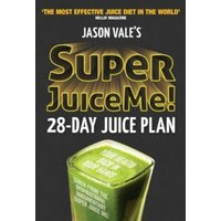 Super Juice Me! : 28 Day Juice Plan