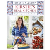 Kirstie's Real Kitchen : Simple recipes for modern families