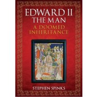Edward II the Man : A Doomed Inheritance