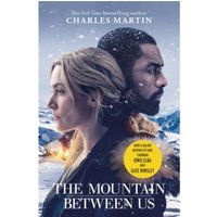 The Mountain Between Us : Now a major motion picture starring Idris Elba and Kate Winslet