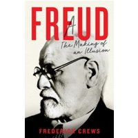 Freud : The Making of An Illusion