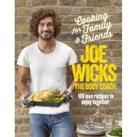 Cooking for Family and Friends : 100 Lean Recipes to Enjoy Together