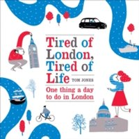 Tired of London, Tired of Life : One Thing A Day To Do in London