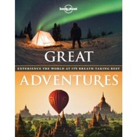 Great Adventures: Experience the World at its Breathtaking Best by Lonely Planet (Paperback, 2014)