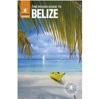The Rough Guide to Belize : with Tikal and Flores