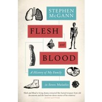 Flesh and Blood : A History of My Family in Seven Sicknesses