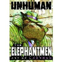 Unhuman: The Elephantmen - The Art Of Ladronn