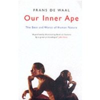 Our Inner Ape : The Best and Worst of Human Nature