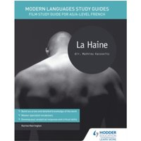 Modern Languages Study Guides: La Haine : Film Study Guide for AS/A-Level French