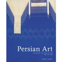 Persian Art : Collecting the Arts of Iran for the V&A