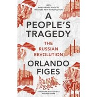 A People's Tragedy : The Russian Revolution - centenary edition with new introduction