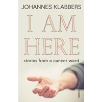 I am Here : Stories from a Cancer Ward