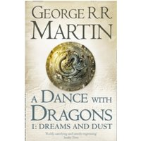 A Dance With Dragons: Part 1 Dreams and Dust (A Song of Ice and Fire, Book 5) Paperback