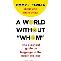 A World Without 'Whom' : The Essential Guide to Language in the BuzzFeed Age