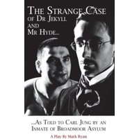 The Strange Case of Dr Jekyll and Mr Hyde as Told to Carl Jung by an Inmate of Broadmoor Asylum