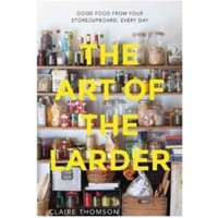 The Art of the Larder: Good food from your storecupboard, every day by Claire Thomson (Hardback, 2017)