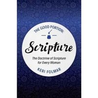 Good Portion - Scripture : The Doctrine of Scripture for Every Woman