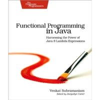 Functional Programming in Java : Harnessing the Power of Java 8 Lambda Expressions