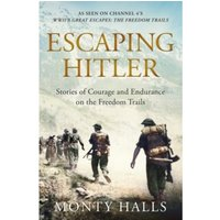 Escaping Hitler : Heroic True Stories of Great Escapes in Nazi Europe