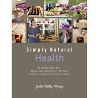 Simply Natural: Health : Harnessing the Healing Power of Nature