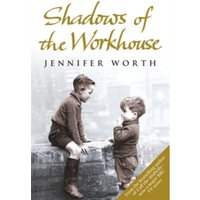 Shadows Of The Workhouse : The Drama Of Life In Postwar London