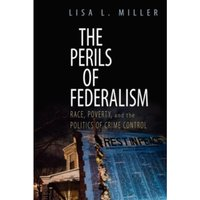 The Perils of Federalism : Race, Poverty, and the Politics of Crime Control