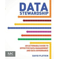 Data Stewardship : An Actionable Guide to Effective Data Management and Data Governance