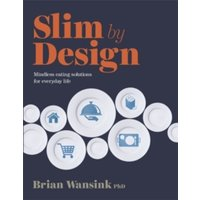 Slim by Design: Mindless Eating Solutions for Everyday Life by Brian Wansink (Paperback, 2016)