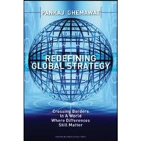 Redefining Global Strategy : Crossing Borders in A World Where Differences Still Matter
