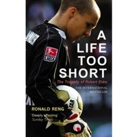 A Life Too Short : The Tragedy of Robert Enke