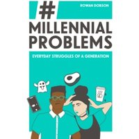 Millennial Problems : Everyday Struggles of a Generation