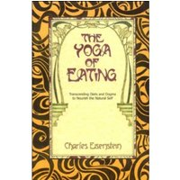 The Yoga of Eating : Transcending Diets and Dogma to Nourish the Natural Self