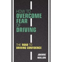 How to Overcome Fear of Driving : The Road to Driving Confidence