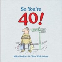 So You're 40 : A Handbook for the Newly Middle-aged