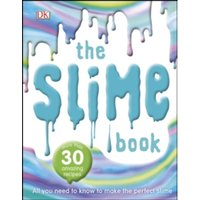 The Slime Book : All You Need to Know to Make the Perfect Slime