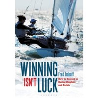 Winning Isn't Luck : How to Succeed in Racing Dinghies and Yachts