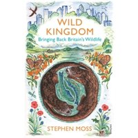 Wild Kingdom: Bringing Back Britain's Wildlife by Stephen Moss (Paperback, 2017)